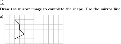 For a given shape the mirror image has to be drawn. (Example for this math problem)